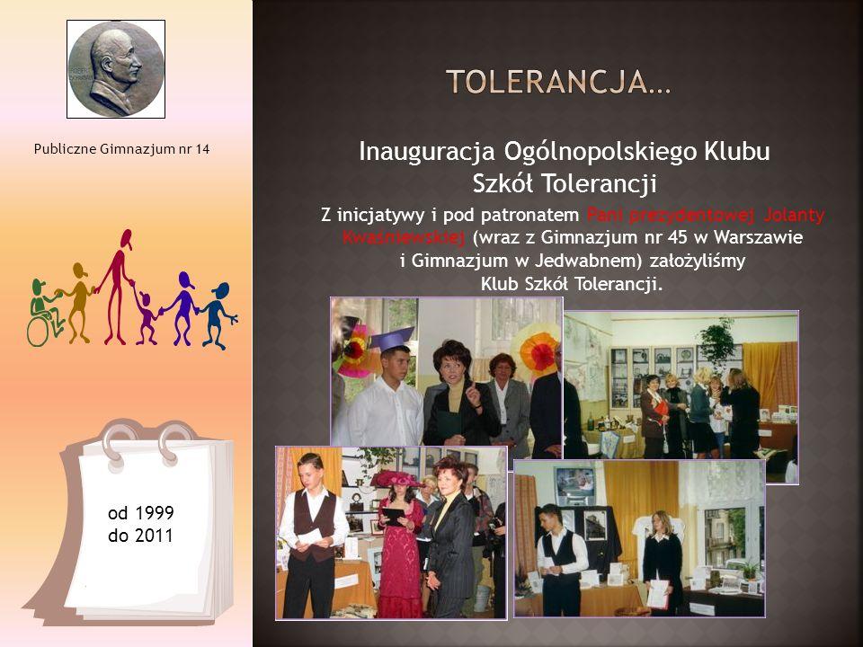 Inauguracja Ogólnopolskiego Klubu Szkół Tolerancji Publiczne Gimnazjum nr 14 od 1999 do 2011 Z inicjatywy i pod patronatem Pani prezydentowej Jolanty
