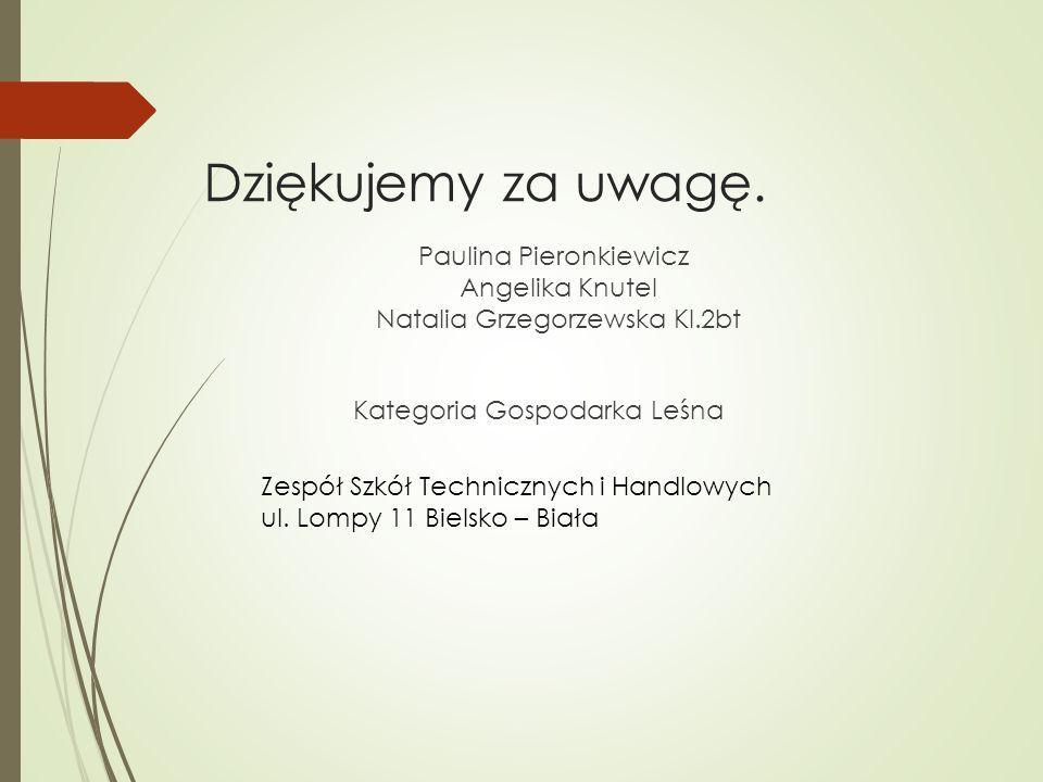 Dziękujemy za uwagę. Paulina Pieronkiewicz Angelika Knutel Natalia Grzegorzewska Kl.2bt Kategoria Gospodarka Leśna Zespół Szkół Technicznych i Handlow