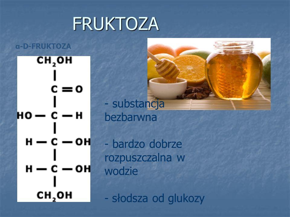 FRUKTOZA α-D-FRUKTOZA - substancja bezbarwna - bardzo dobrze rozpuszczalna w wodzie - słodsza od glukozy