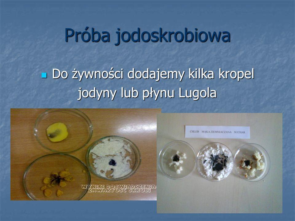 Próba jodoskrobiowa Do żywności dodajemy kilka kropel Do żywności dodajemy kilka kropel jodyny lub płynu Lugola