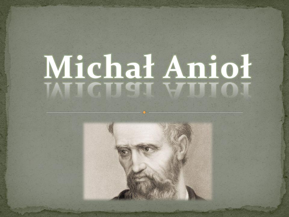 Michał Anioł urodzony 6 marca 1475 w Caprese. Zmarł 18 lutego 1564 w Rzymie.