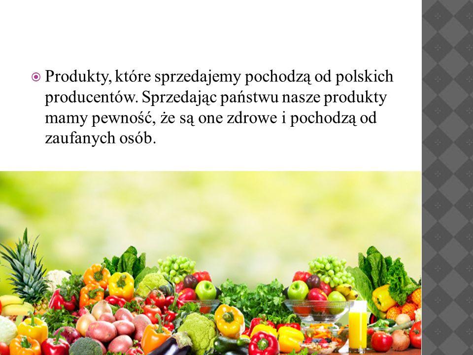  Produkty, które sprzedajemy pochodzą od polskich producentów. Sprzedając państwu nasze produkty mamy pewność, że są one zdrowe i pochodzą od zaufany