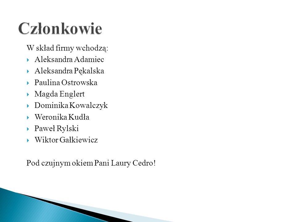 W skład firmy wchodzą:  Aleksandra Adamiec  Aleksandra Pękalska  Paulina Ostrowska  Magda Englert  Dominika Kowalczyk  Weronika Kudła  Paweł Ry