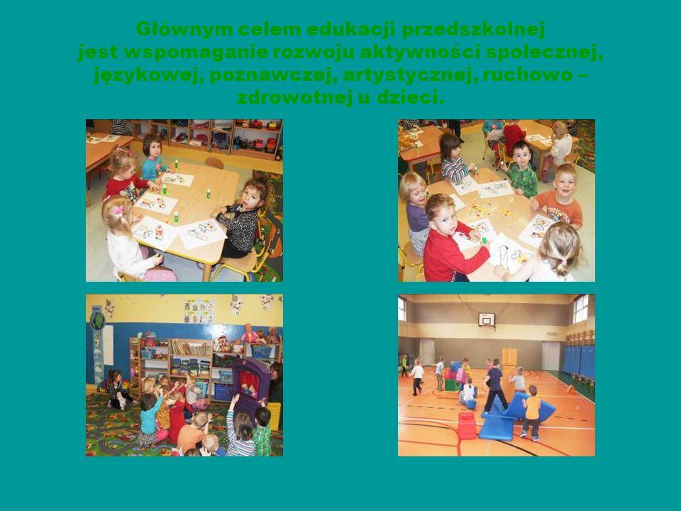 Głównym celem edukacji przedszkolnej jest wspomaganie rozwoju aktywności społecznej, językowej, poznawczej, artystycznej, ruchowo – zdrowotnej u dziec