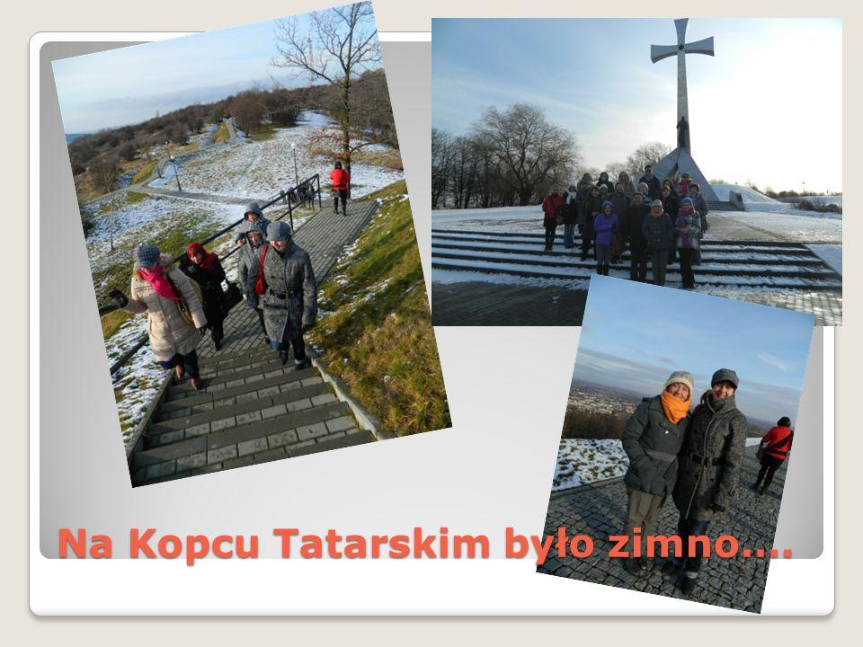 Na Kopcu Tatarskim było zimno….