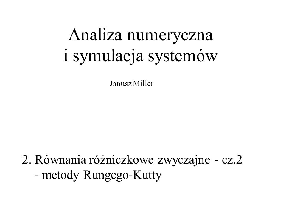 ANiSS 2014/15 - Równania różniczkowe zwyczajne cz.2 - ERK 2 Przypomnienie z poprzedniego wykładu: Mówimy o zagadnieniu początkowym, metodach sekwencyjnych Koszt Rząd Zależność kosztu od rzędu dla LMWK Zgodność, stabilność absolutna Omawiane LMWK: - wymagały stałego kroku h - zbudowane na podstawie ilorazów różnicowych i kwadratur wstecznych (a nie lepszych - centralnych)