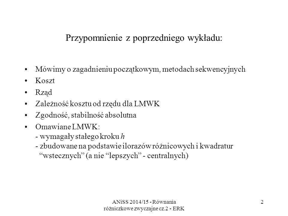ANiSS 2014/15 - Równania różniczkowe zwyczajne cz.2 - ERK 3 Równania różniczkowe zwyczajne Metody Rungego-Kutty 1.