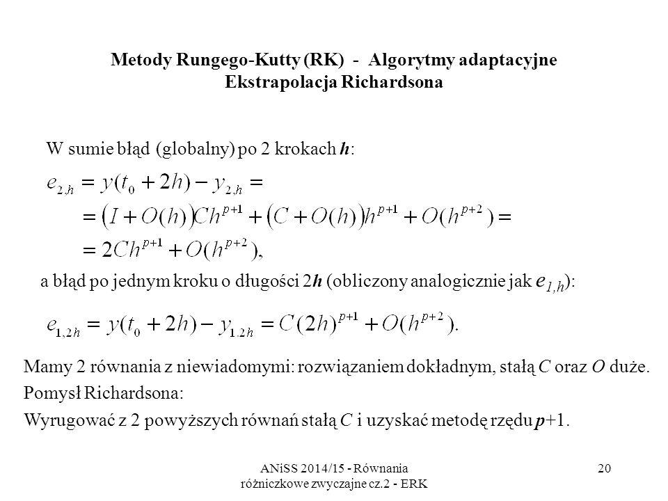 ANiSS 2014/15 - Równania różniczkowe zwyczajne cz.2 - ERK 21 Metody Rungego-Kutty (RK) - Algorytmy adaptacyjne Ekstrapolacja Richardsona Po wyrugowaniu stałej C otrzymujemy czyli nowe przybliżenie jest rzędu p+1 !