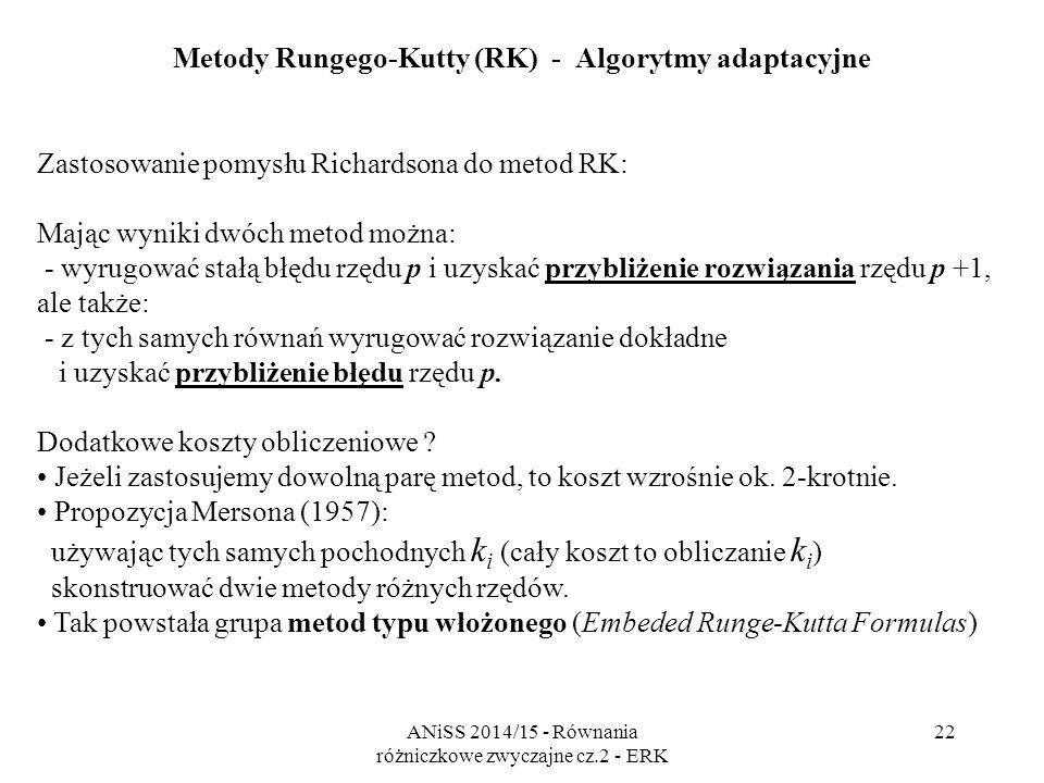 ANiSS 2014/15 - Równania różniczkowe zwyczajne cz.2 - ERK 23 Metody Rungego-Kutty (RK) - Metody typu włożonego metoda osadzona , zazwyczaj niższego rzędu, służy do oceny błędu.