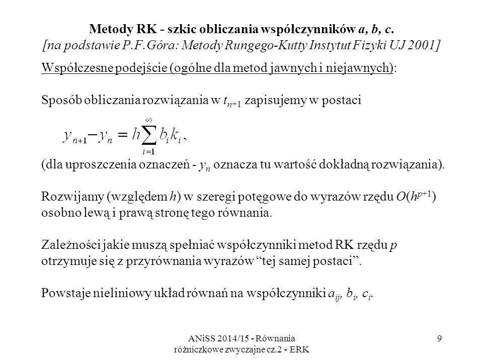 ANiSS 2014/15 - Równania różniczkowe zwyczajne cz.2 - ERK 10 Rozwinięcie lewej strony: Metody RK - szkic obliczania współczynników a, b, c (cd).