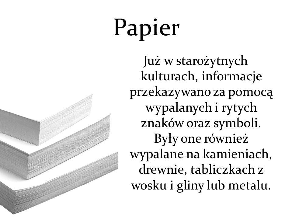 Papier Już w starożytnych kulturach, informacje przekazywano za pomocą wypalanych i rytych znaków oraz symboli. Były one również wypalane na kamieniac