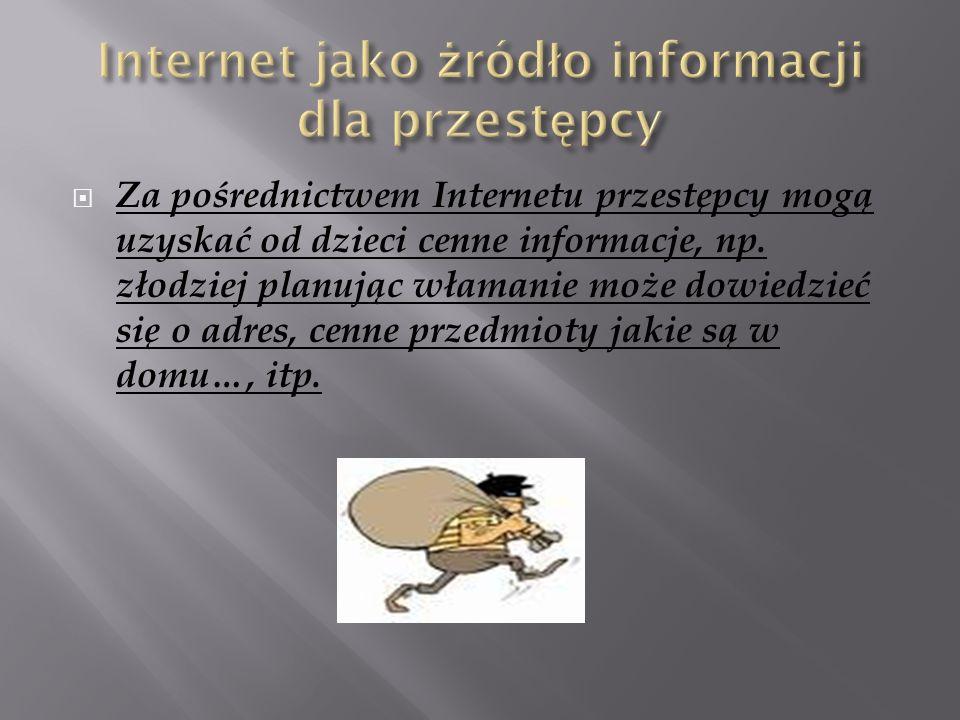  Za pośrednictwem Internetu przestępcy mogą uzyskać od dzieci cenne informacje, np.