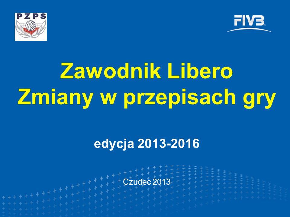 Zawodnik Libero Zmiany w przepisach gry edycja 2013-2016 Czudec 2013