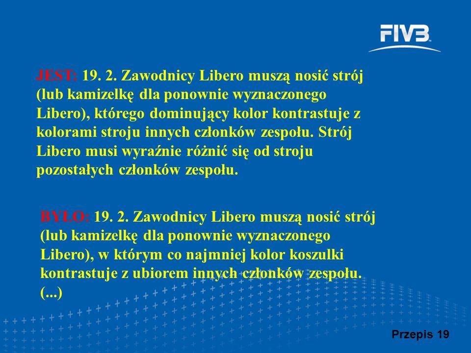 JEST: 19. 2. Zawodnicy Libero muszą nosić strój (lub kamizelkę dla ponownie wyznaczonego Libero), którego dominujący kolor kontrastuje z kolorami stro