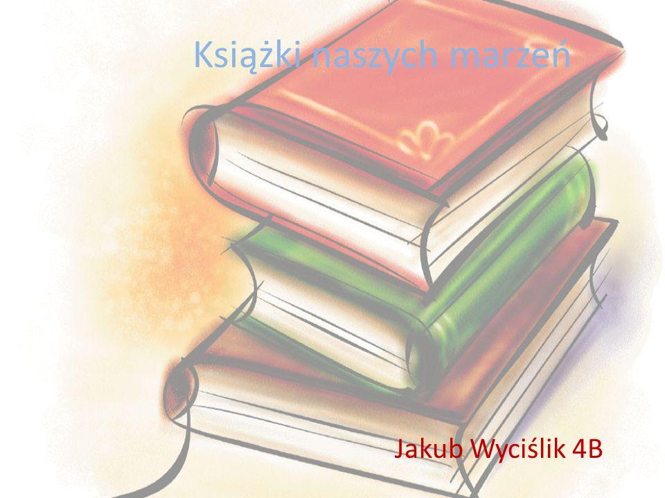 Książki naszych marzeń Jakub Wyciślik 4B