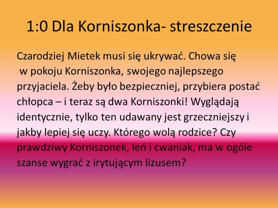 1:0 Dla Korniszonka- streszczenie Czarodziej Mietek musi się ukrywać.