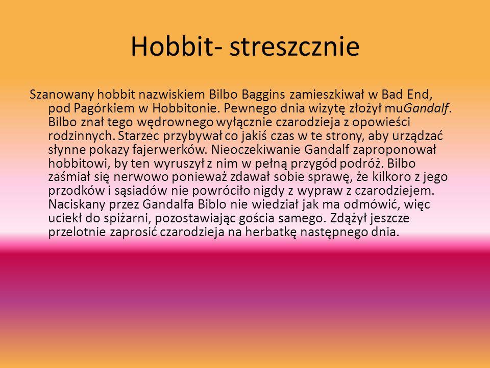 Hobbit- streszcznie Szanowany hobbit nazwiskiem Bilbo Baggins zamieszkiwał w Bad End, pod Pagórkiem w Hobbitonie.