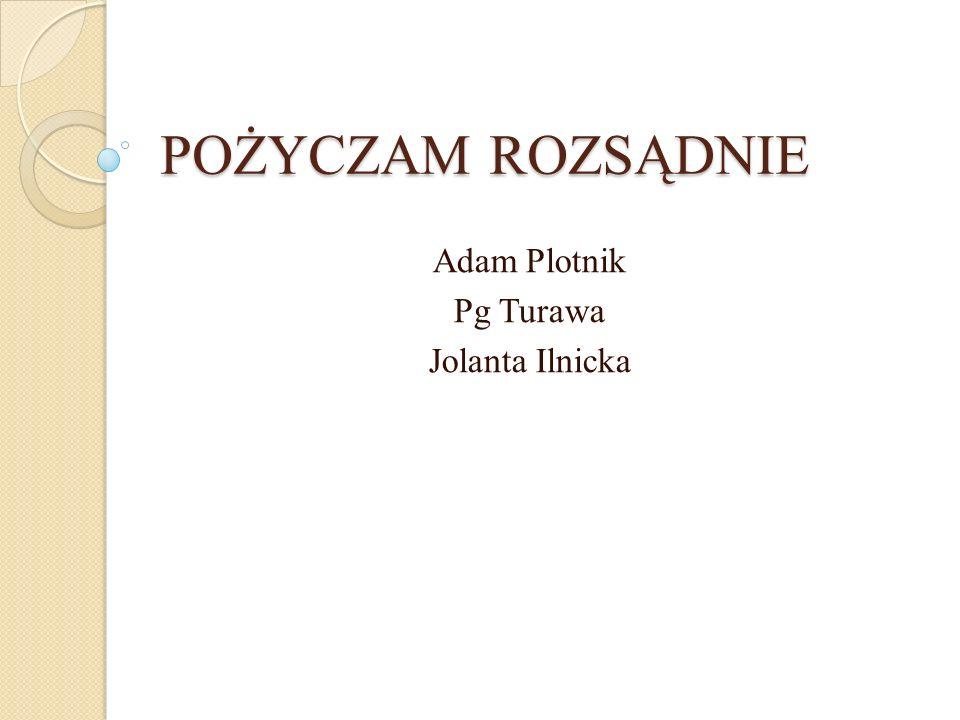 POŻYCZAM ROZSĄDNIE Adam Plotnik Pg Turawa Jolanta Ilnicka
