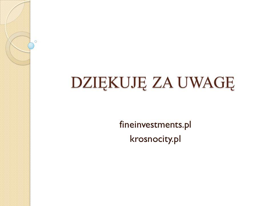 DZIĘKUJĘ ZA UWAGĘ fineinvestments.pl krosnocity.pl