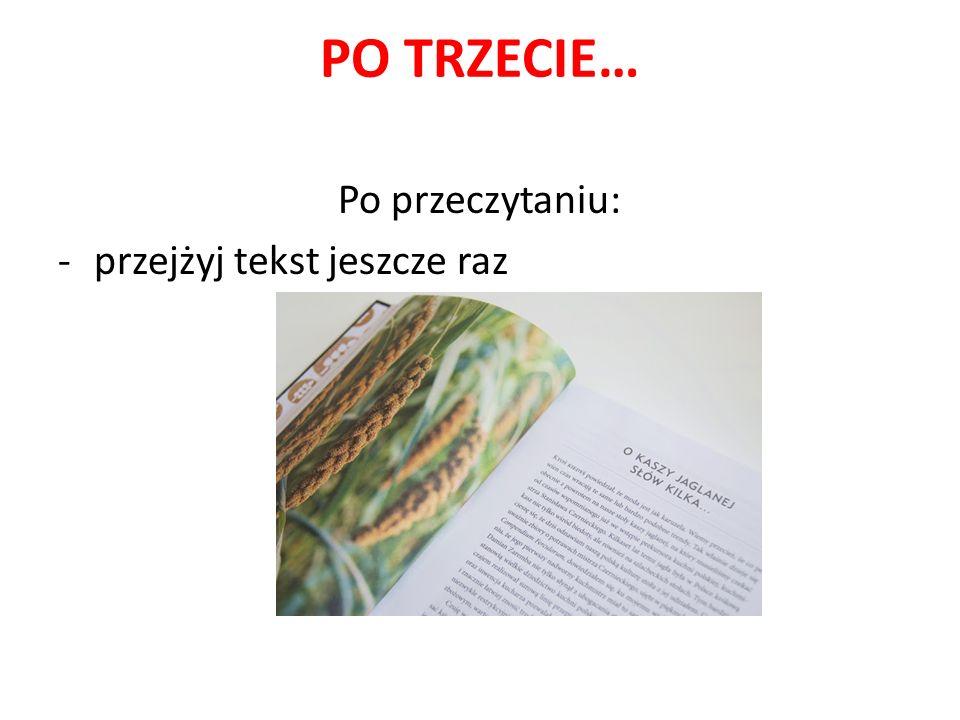 CO UŁATWIA CZYTANIE ZE ZROZUMIENIEM -naucz się czytać szybko; -czytaj dużo; -koncentruj się wyłącznie na tej czynności; -używaj wskaźnika do czytania; -ćwicz abstrakcyjne czytanie; -ćwicz swoją pamięć; -graj w szachy i inne trudne gry strategiczne; -zapisywanie w punktach najważniejszych informacji przekazanych w tekście; - streszczaj czytany tekst.