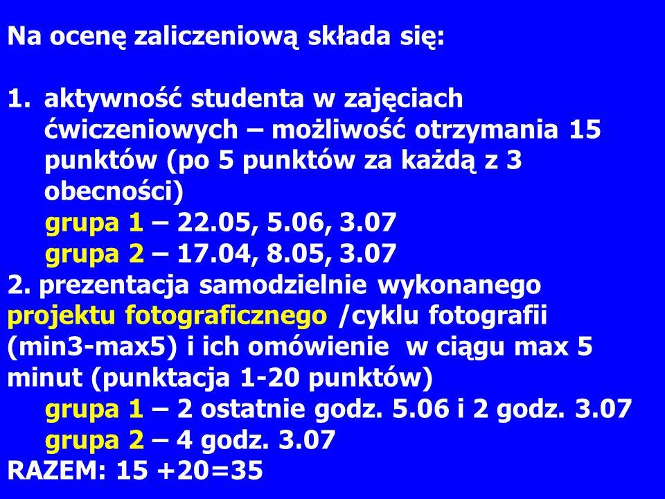 Na ocenę zaliczeniową składa się: 1.aktywność studenta w zajęciach ćwiczeniowych – możliwość otrzymania 15 punktów (po 5 punktów za każdą z 3 obecności) grupa 1 – 22.05, 5.06, 3.07 grupa 2 – 17.04, 8.05, 3.07 2.