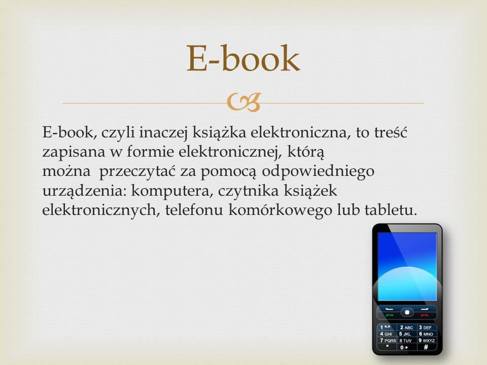  E-book, czyli inaczej książka elektroniczna, to treść zapisana w formie elektronicznej, którą można przeczytać za pomocą odpowiedniego urządzenia: k