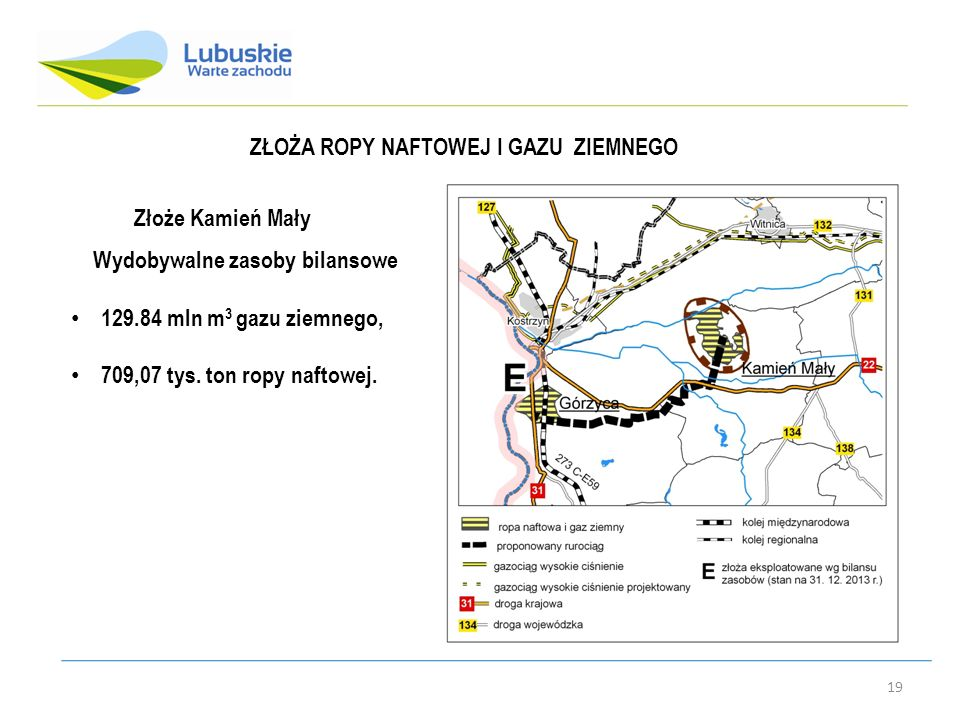 19 Złoże Kamień Mały Wydobywalne zasoby bilansowe 129.84 mln m 3 gazu ziemnego, 709,07 tys.
