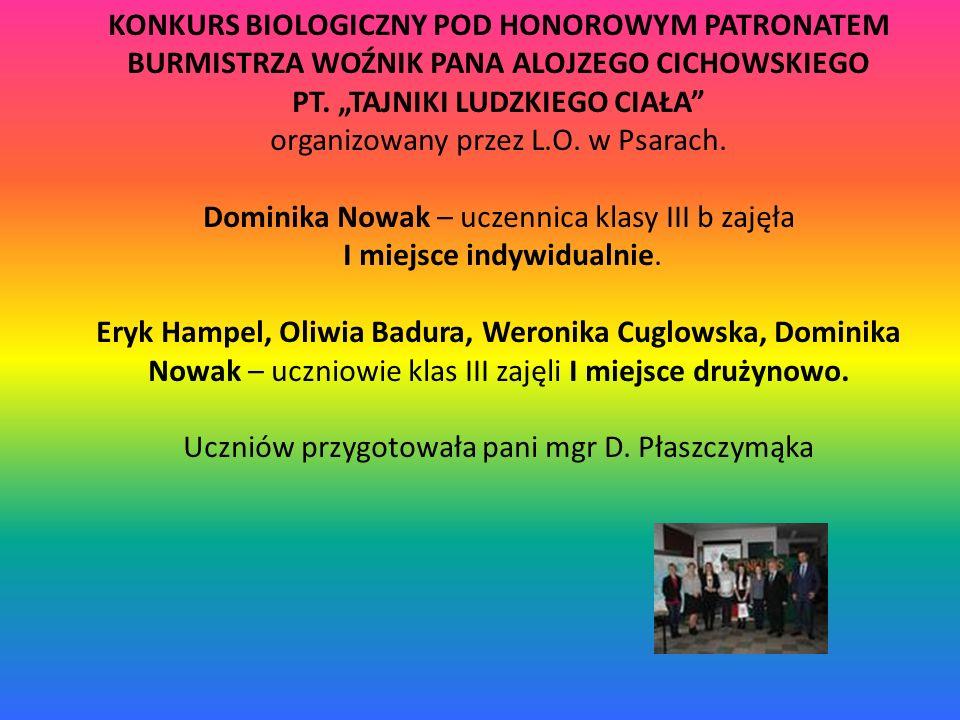 """KONKURS BIOLOGICZNY POD HONOROWYM PATRONATEM BURMISTRZA WOŹNIK PANA ALOJZEGO CICHOWSKIEGO PT. """"TAJNIKI LUDZKIEGO CIAŁA"""" organizowany przez L.O. w Psar"""