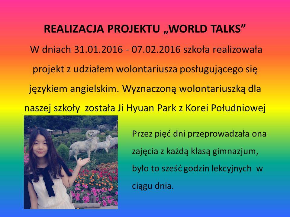 """REALIZACJA PROJEKTU """"WORLD TALKS W dniach 31.01.2016 - 07.02.2016 szkoła realizowała projekt z udziałem wolontariusza posługującego się językiem angielskim."""