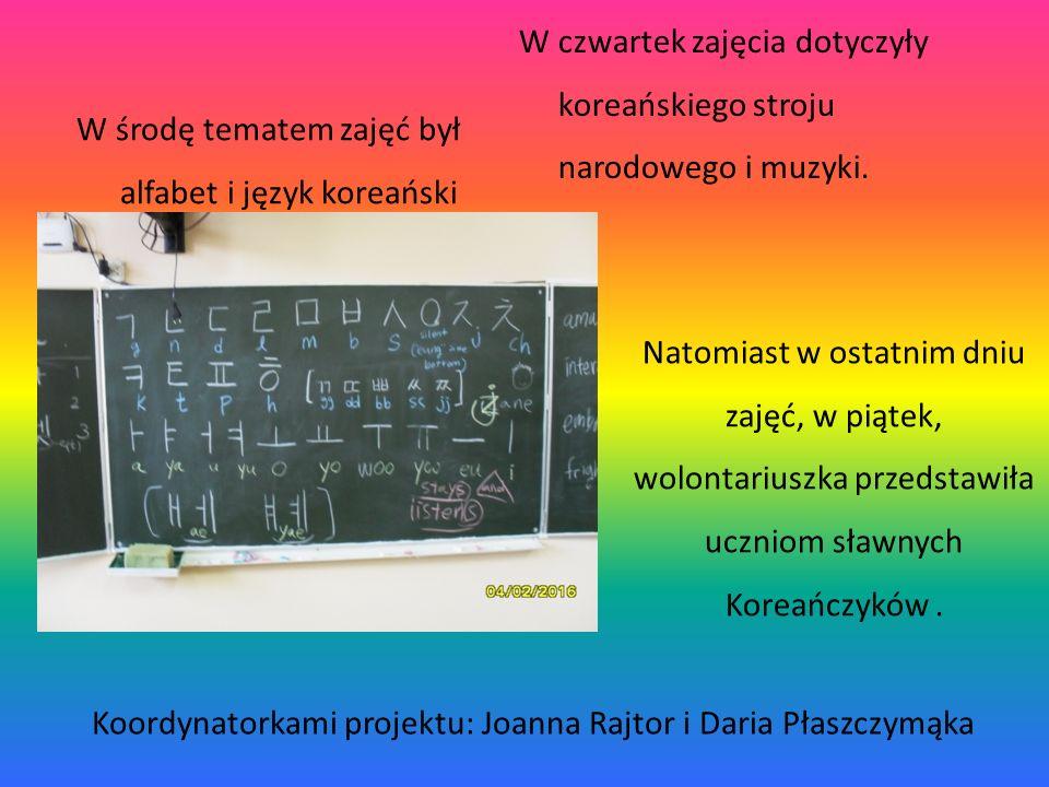 W środę tematem zajęć był alfabet i język koreański W czwartek zajęcia dotyczyły koreańskiego stroju narodowego i muzyki. Natomiast w ostatnim dniu za