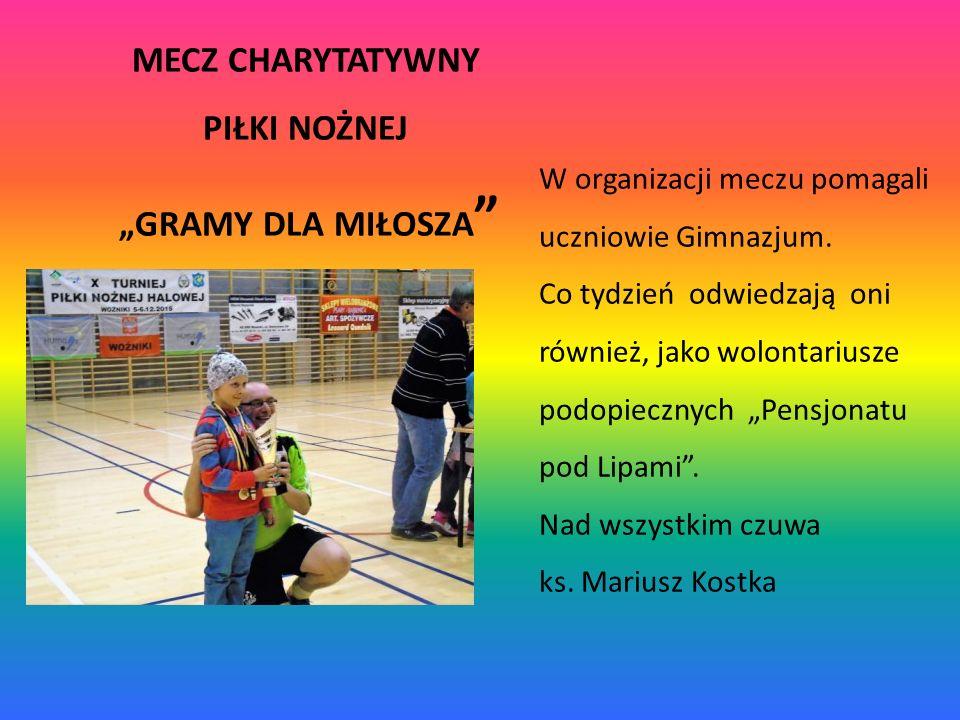 """MECZ CHARYTATYWNY PIŁKI NOŻNEJ """"GRAMY DLA MIŁOSZA """" W organizacji meczu pomagali uczniowie Gimnazjum. Co tydzień odwiedzają oni również, jako wolontar"""