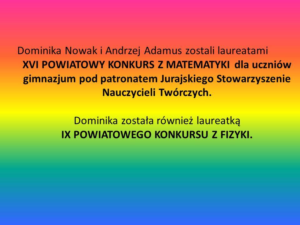 Dominika Nowak i Andrzej Adamus zostali laureatami XVI POWIATOWY KONKURS Z MATEMATYKI dla uczniów gimnazjum pod patronatem Jurajskiego Stowarzyszenie Nauczycieli Twórczych.