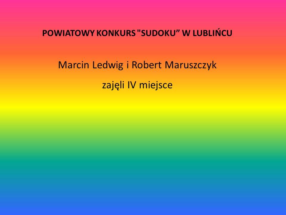 POWIATOWY KONKURS SUDOKU W LUBLIŃCU Marcin Ledwig i Robert Maruszczyk zajęli IV miejsce