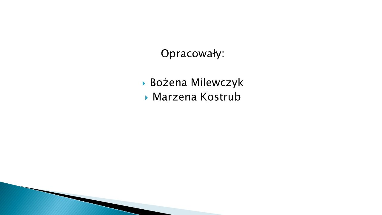 Opracowały:  Bożena Milewczyk  Marzena Kostrub