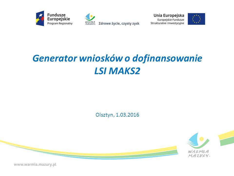 Generator wniosków o dofinansowanie LSI MAKS2 Olsztyn, 1.03.2016