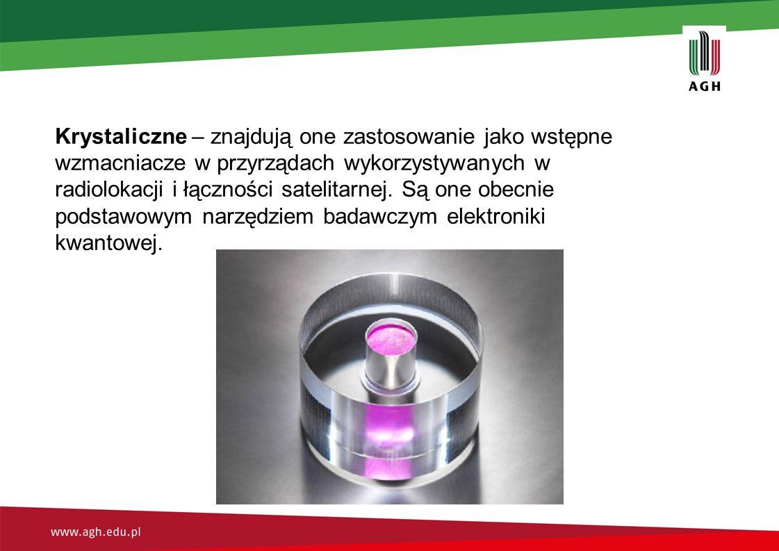 Krystaliczne – znajdują one zastosowanie jako wstępne wzmacniacze w przyrządach wykorzystywanych w radiolokacji i łączności satelitarnej.