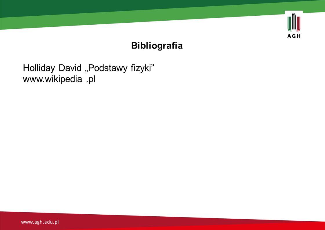 """Bibliografia Holliday David """"Podstawy fizyki www.wikipedia.pl"""