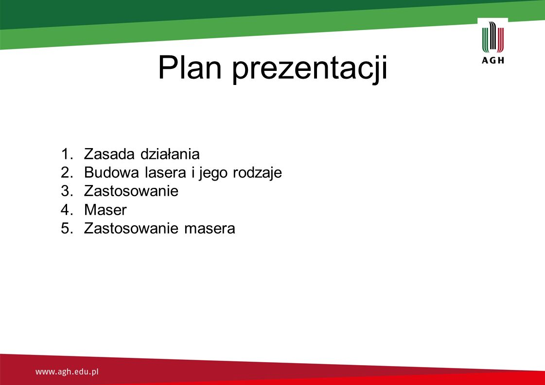 Plan prezentacji 1.Zasada działania 2.Budowa lasera i jego rodzaje 3.Zastosowanie 4.Maser 5.Zastosowanie masera