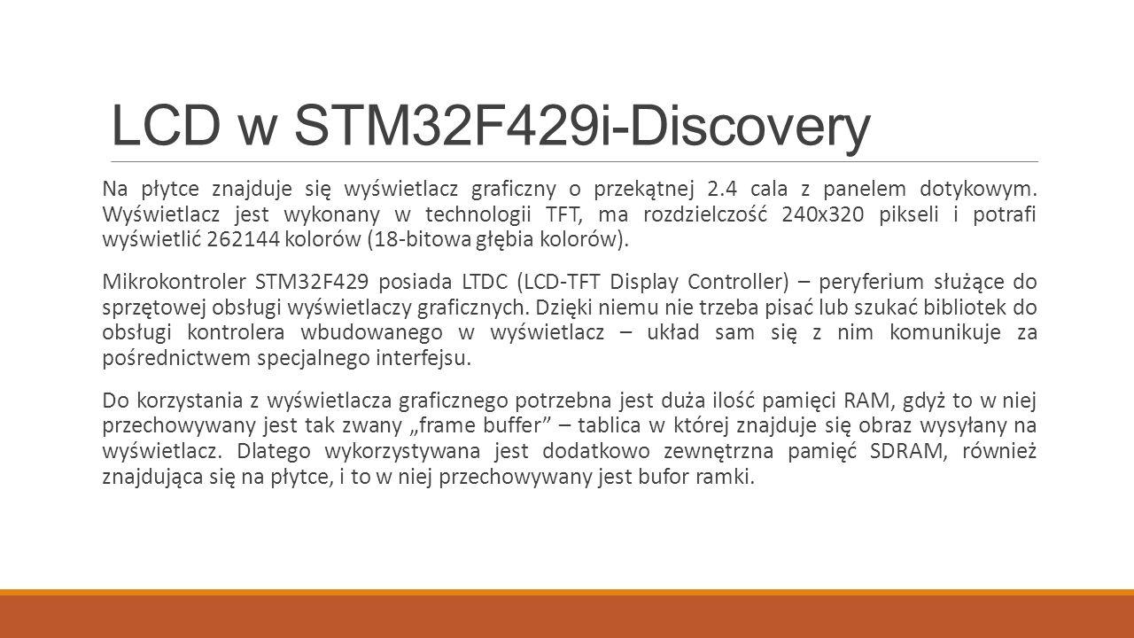 LCD w STM32F429i-Discovery Na płytce znajduje się wyświetlacz graficzny o przekątnej 2.4 cala z panelem dotykowym.
