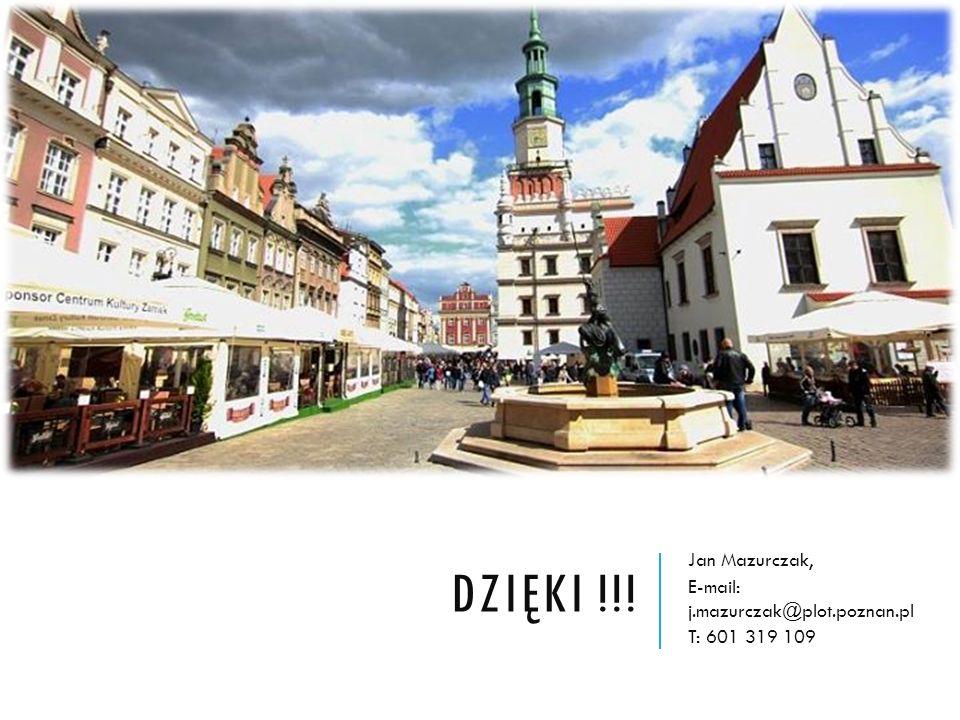 DZIĘKI !!! Jan Mazurczak, E-mail: j.mazurczak@plot.poznan.pl T: 601 319 109
