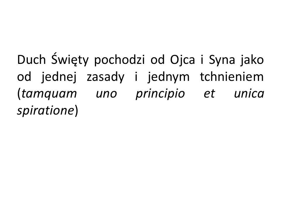 Duch Święty pochodzi od Ojca i Syna jako od jednej zasady i jednym tchnieniem (tamquam uno principio et unica spiratione)