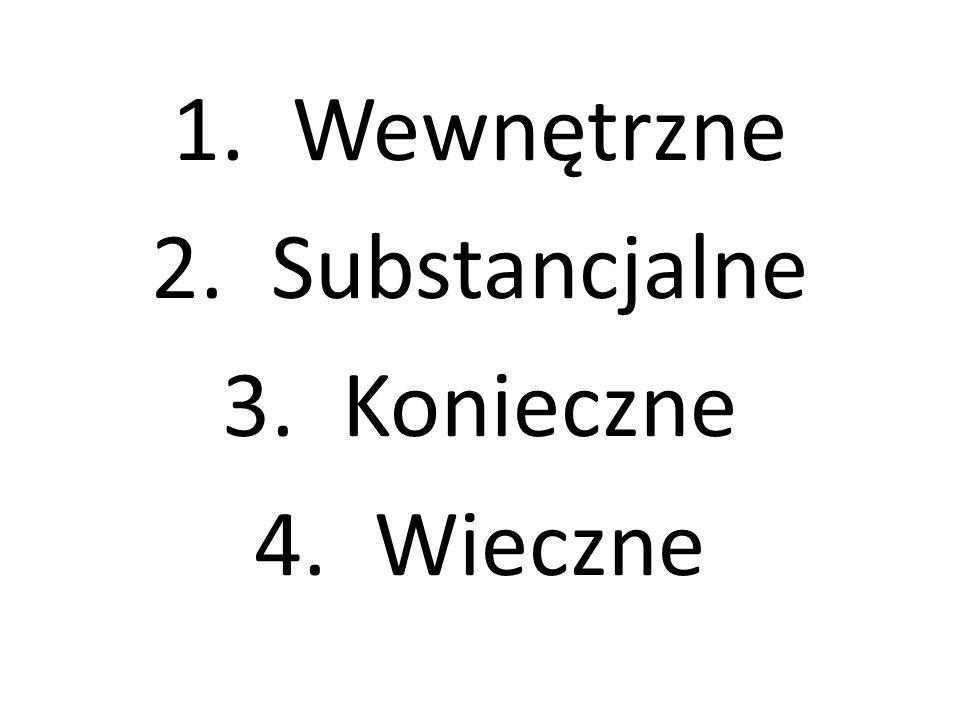 1.Wewnętrzne 2.Substancjalne 3.Konieczne 4.Wieczne