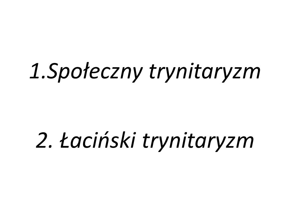 1.Społeczny trynitaryzm 2. Łaciński trynitaryzm