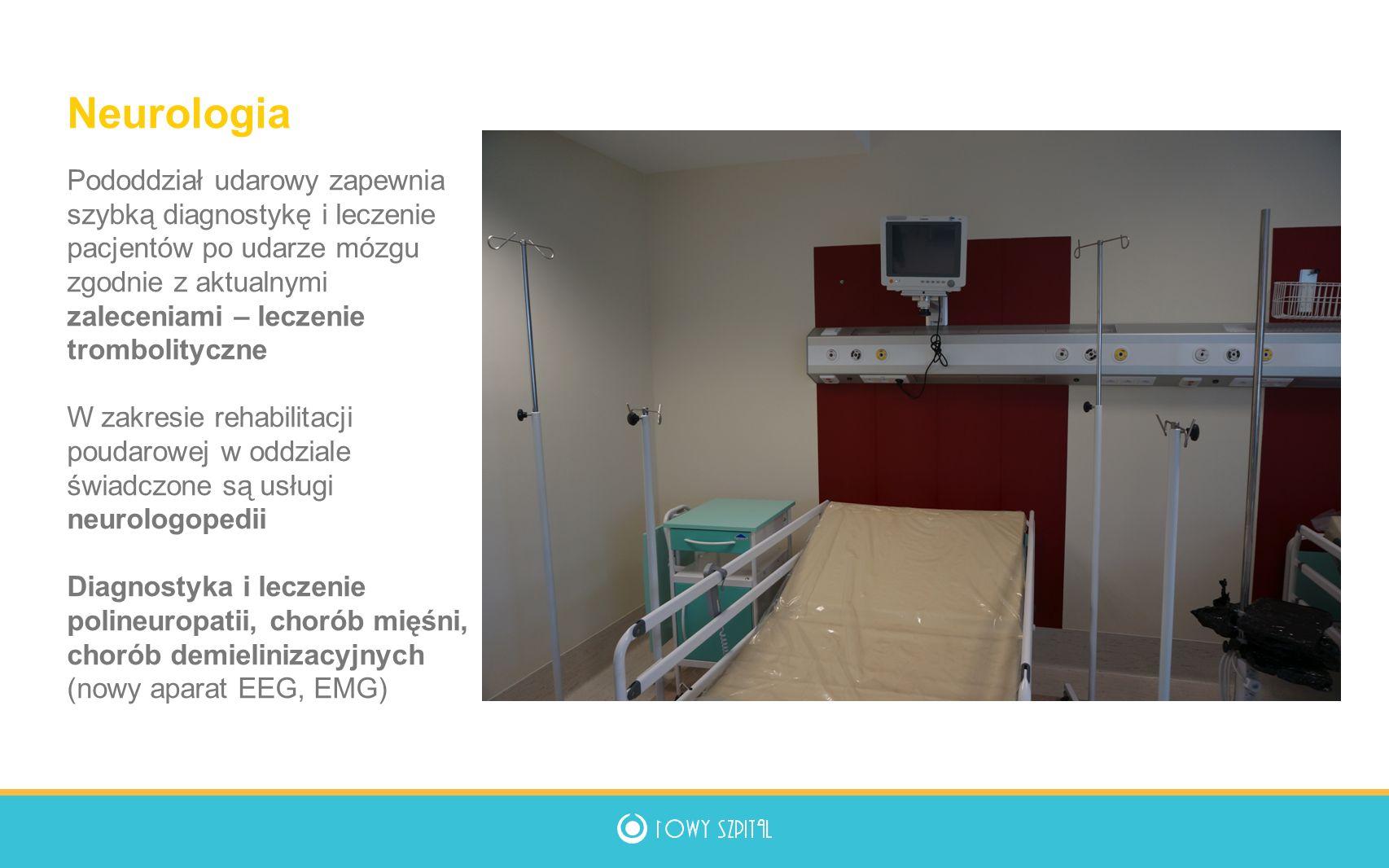 Neurologia Pododdział udarowy zapewnia szybką diagnostykę i leczenie pacjentów po udarze mózgu zgodnie z aktualnymi zaleceniami – leczenie trombolityczne W zakresie rehabilitacji poudarowej w oddziale świadczone są usługi neurologopedii Diagnostyka i leczenie polineuropatii, chorób mięśni, chorób demielinizacyjnych (nowy aparat EEG, EMG)