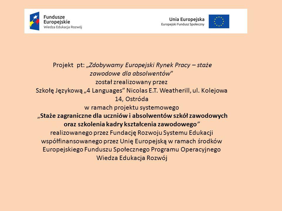 """Projekt pt: """"Zdobywamy Europejski Rynek Pracy – staże zawodowe dla absolwentów"""" został zrealizowany przez Szkołę Językową """"4 Languages"""" Nicolas E.T. W"""