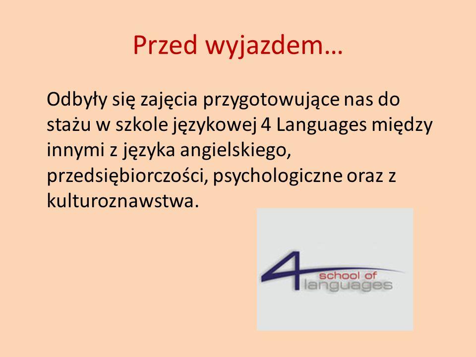 Przed wyjazdem… Odbyły się zajęcia przygotowujące nas do stażu w szkole językowej 4 Languages między innymi z języka angielskiego, przedsiębiorczości, psychologiczne oraz z kulturoznawstwa.