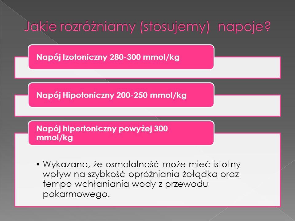 Napój Izotoniczny 280-300 mmol/kgNapój Hipotoniczny 200-250 mmol/kg Wykazano, że osmolalność może mieć istotny wpływ na szybkość opróżniania żołądka oraz tempo wchłaniania wody z przewodu pokarmowego.