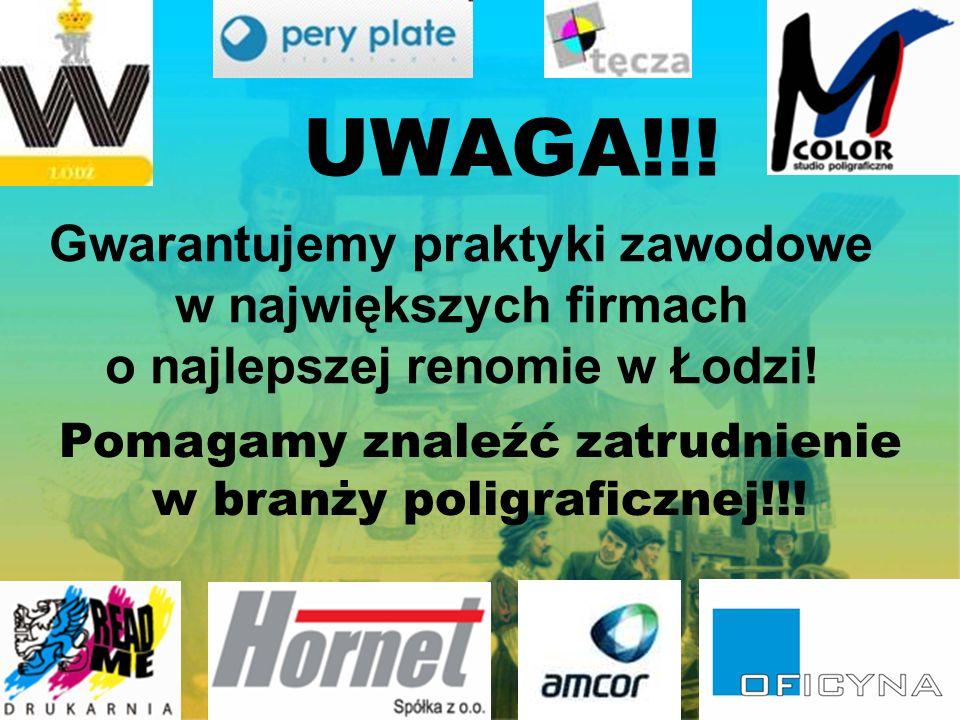 UWAGA!!. Gwarantujemy praktyki zawodowe w największych firmach o najlepszej renomie w Łodzi.