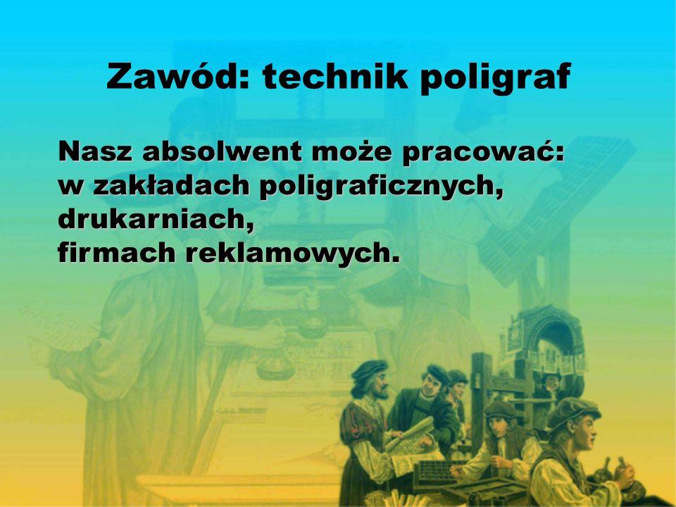 Zawód: technik poligraf Nasz absolwent może pracować: w zakładach poligraficznych, drukarniach, firmach reklamowych.