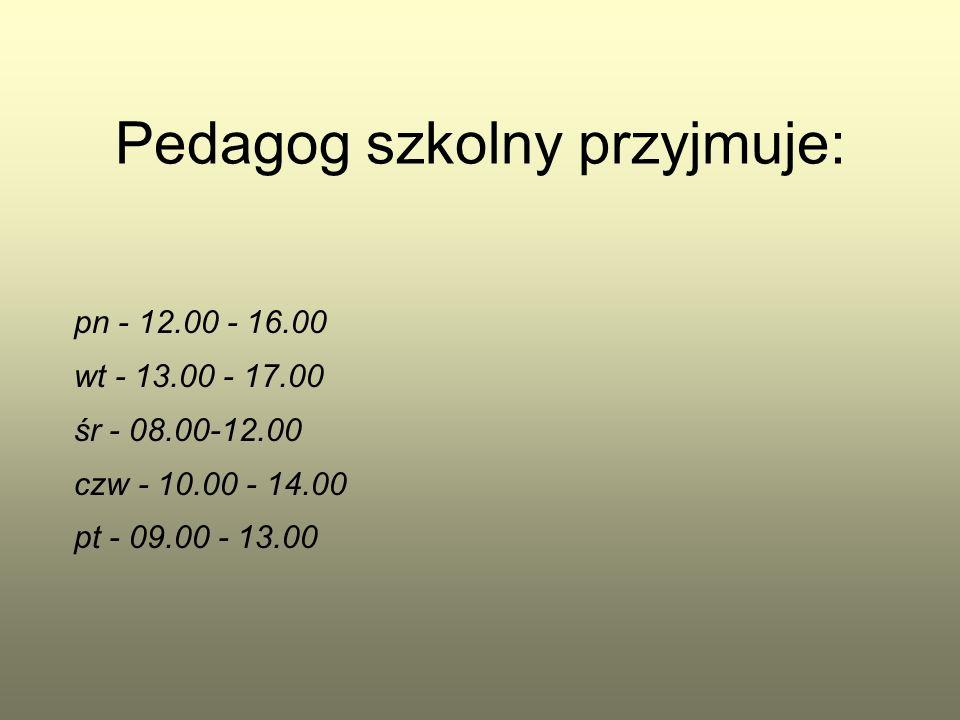 Pedagog szkolny przyjmuje: pn - 12.00 - 16.00 wt - 13.00 - 17.00 śr - 08.00-12.00 czw - 10.00 - 14.00 pt - 09.00 - 13.00